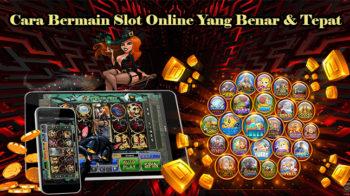 Cara Bermain Slot Online Yang Benar & Tepat
