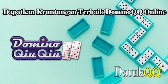 Dapatkan Keuntungan Terbaik DominoQQ Online